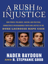 A Rush to Injustice (eBook): How Power, Prejudice, Racism, and Political Correctness Overshadowed Truth and Justice in the Duke Lacrosse Rape Case